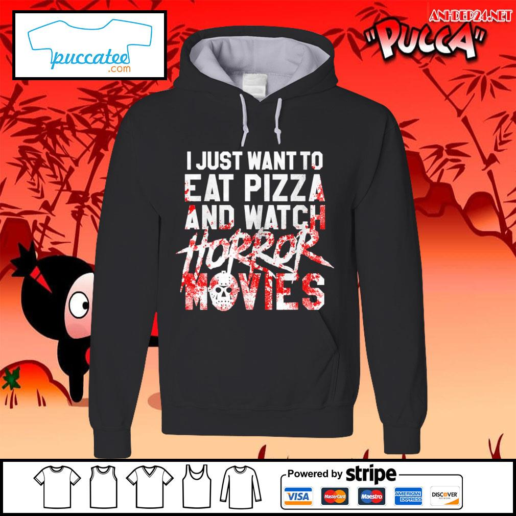 I just want to eat pizza and watch horror movies s hoodie.jpg