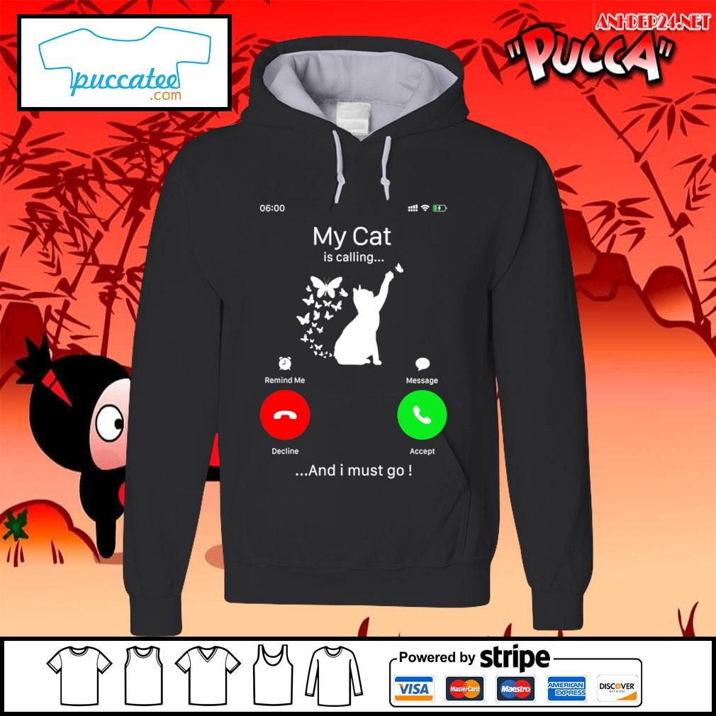 My cat is calling and I must go s hoodie.jpg