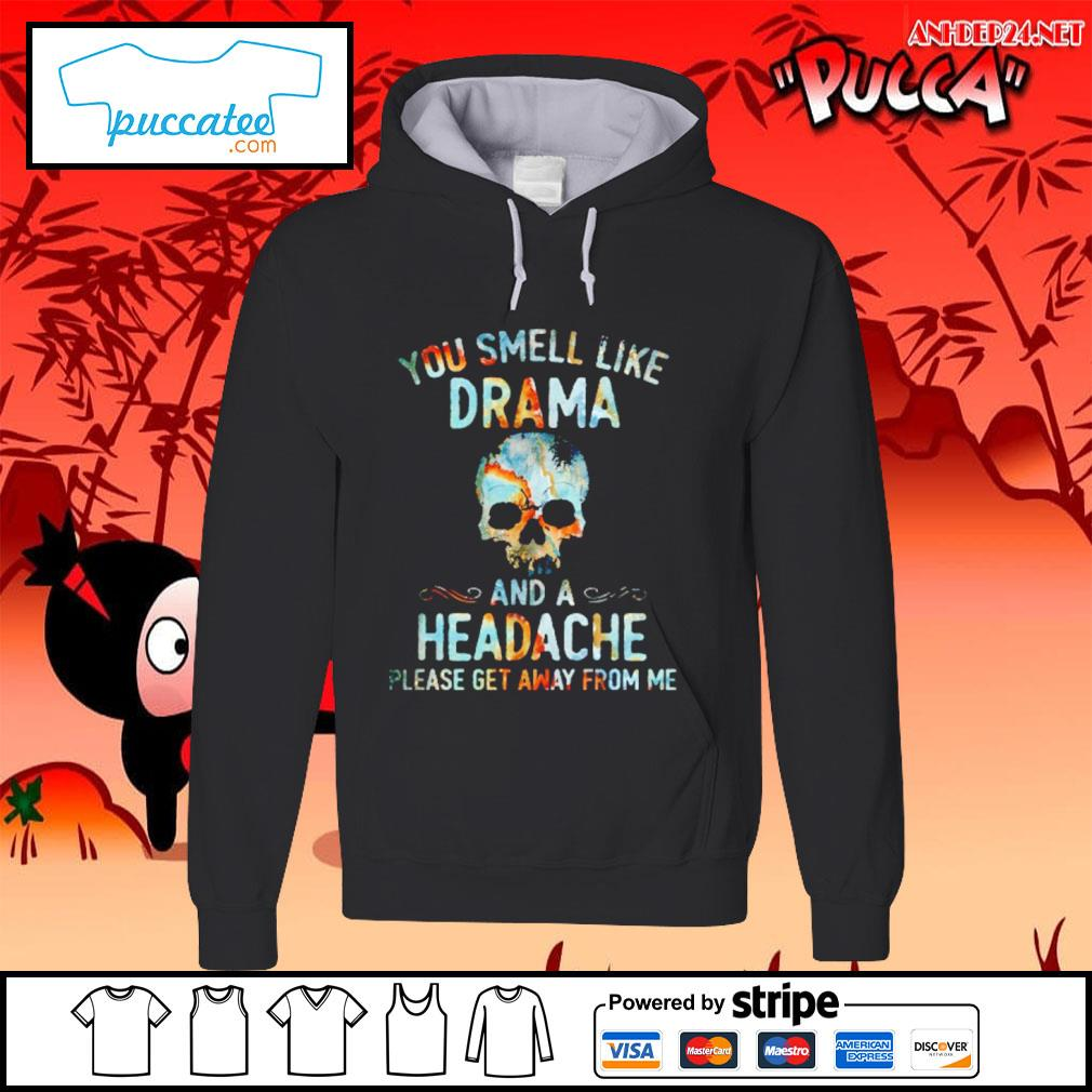 Skull you smell like drama and a headache please get away from me s hoodie.jpg