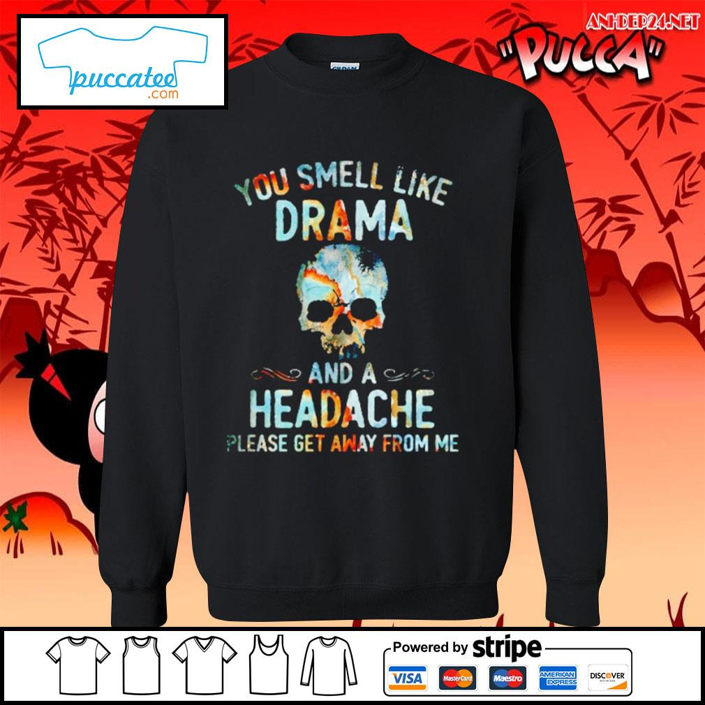 Skull you smell like drama and a headache please get away from me s sweater.jpg