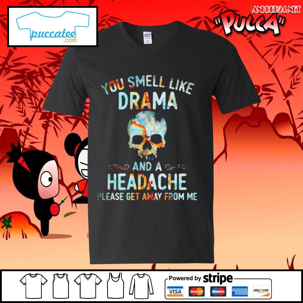 Skull you smell like drama and a headache please get away from me s v-neck-t-shirt.jpg