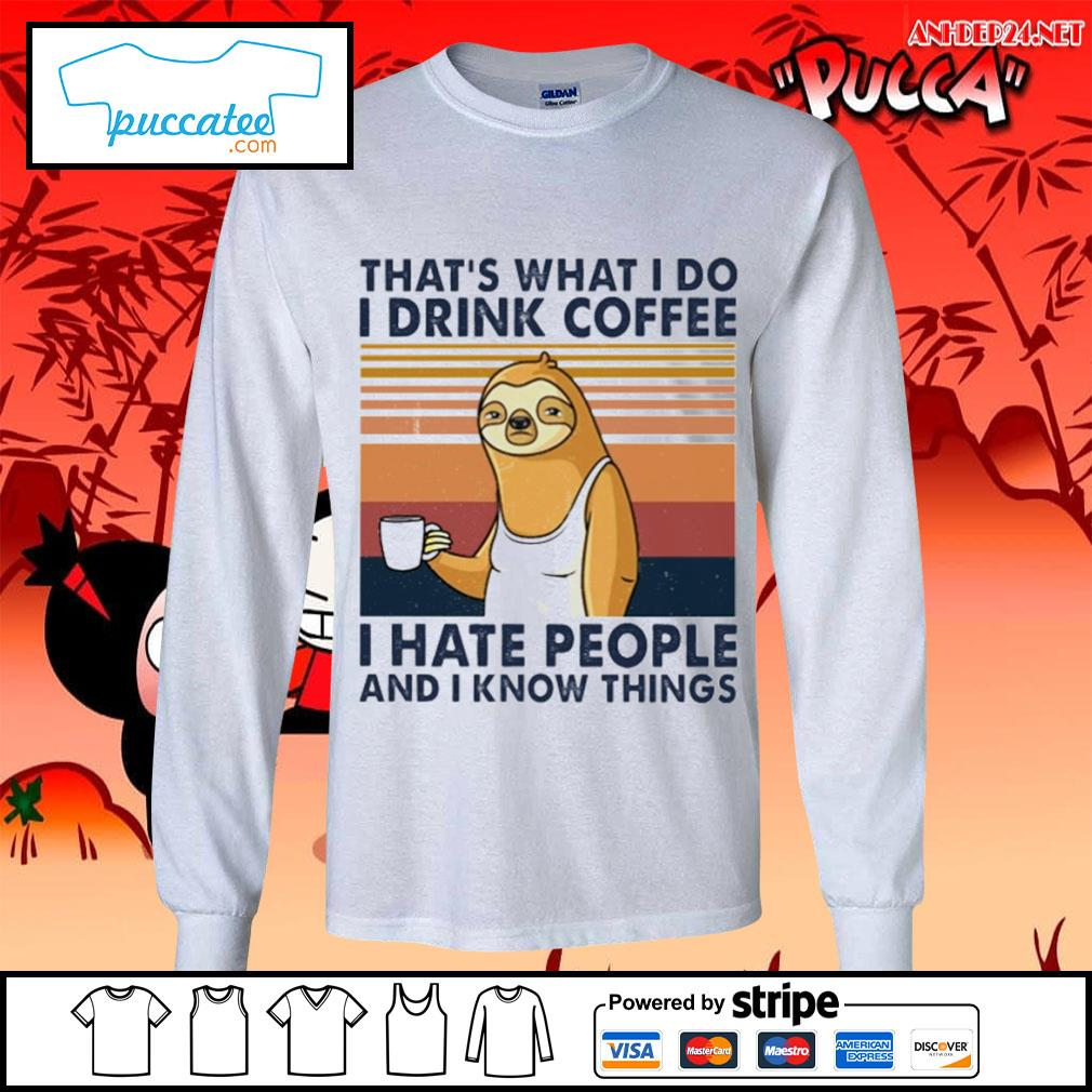 Sloth drink coffee that's what I do I drink coffee I hate people and I know things vintage s longsleeve-tee.jpg