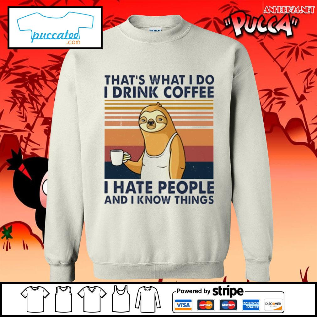 Sloth drink coffee that's what I do I drink coffee I hate people and I know things vintage s sweater.jpg