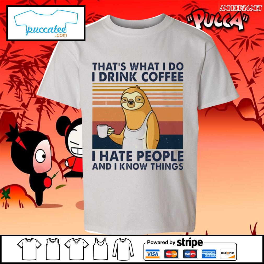 Sloth drink coffee that's what I do I drink coffee I hate people and I know things vintage s youth-tee.jpg