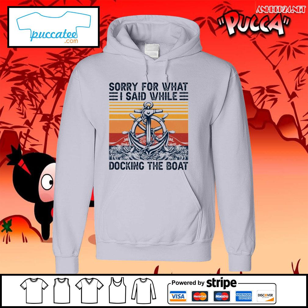 Sorry for what I said while docking the boat vintage s hoodie.jpg
