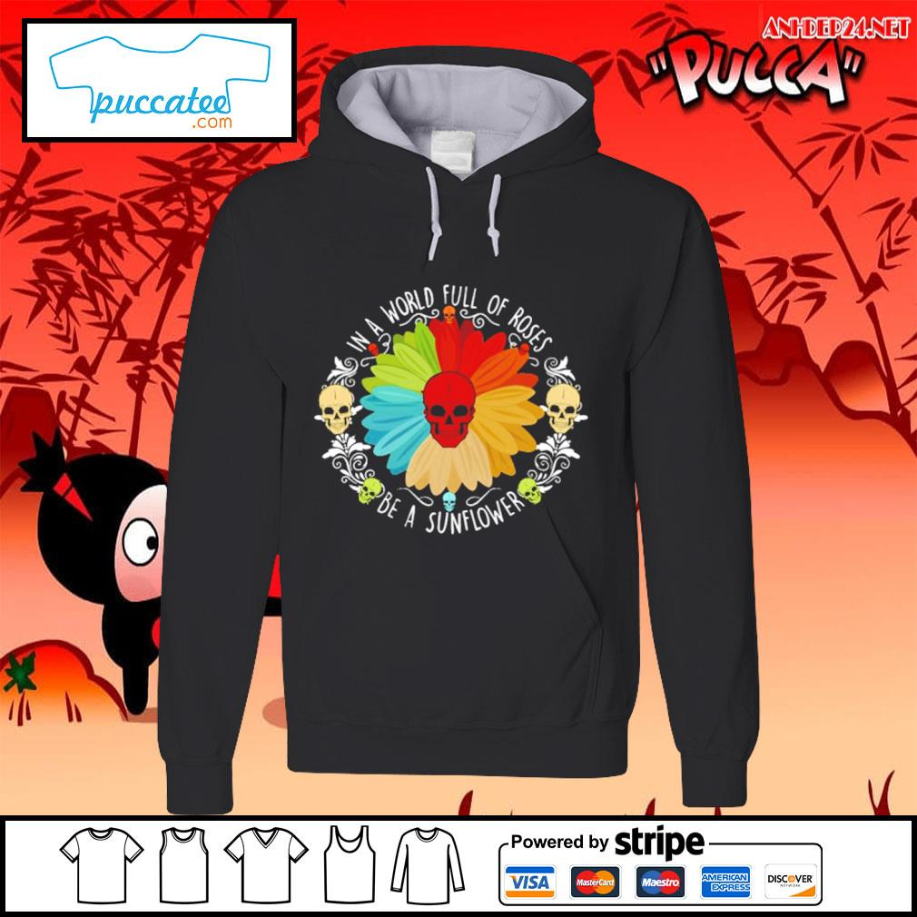 Sunflower skull in a world full of roses be a sunlower s hoodie.jpg