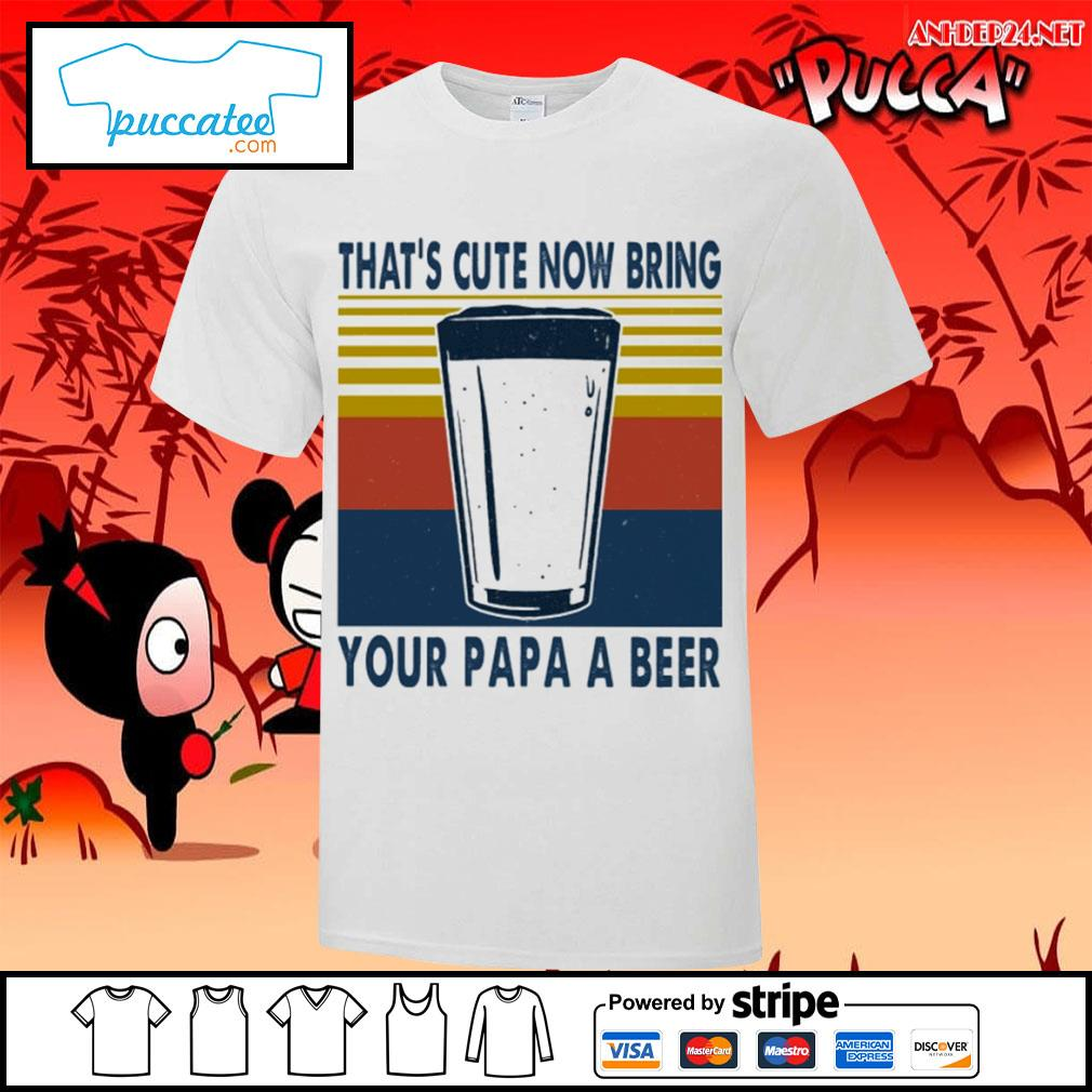 That's cute now bring your papa a beer vintage s v-neck-t-shirt.jpg