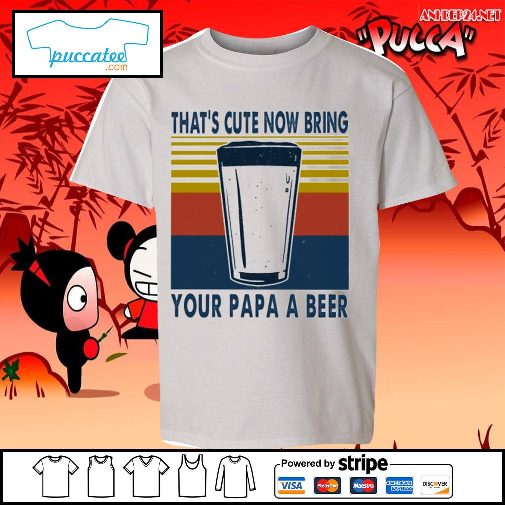 That's cute now bring your papa a beer vintage s youth-tee.jpg
