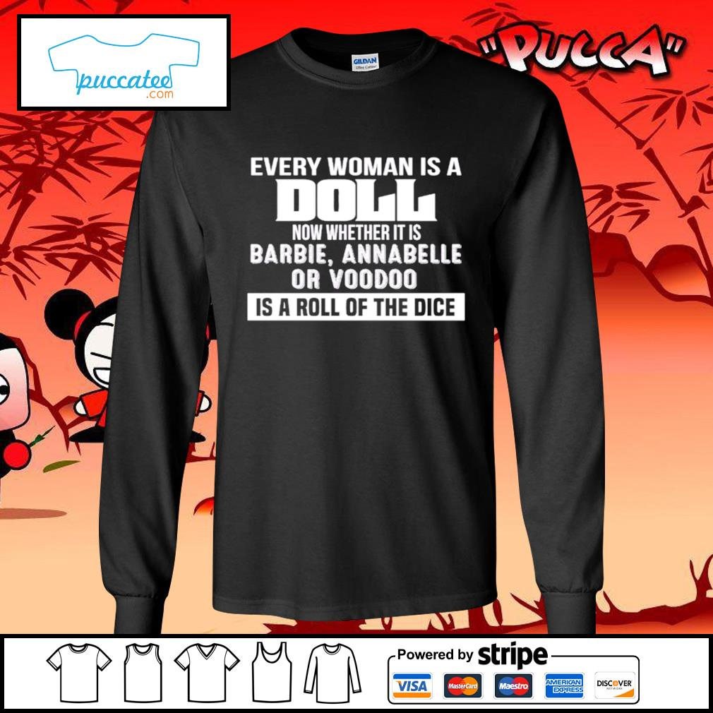 Every woman is a Doll now whether is barbie annabelle or voodoo is a roll of the dice s longsleeve-tee