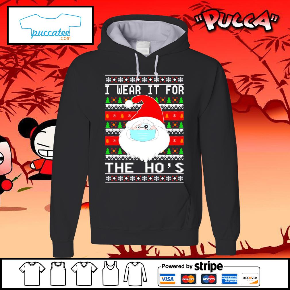 Funny Santa Claus face mask I wear it for the ho's ugly Christmas s hoodie