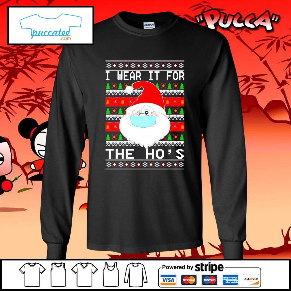 Funny Santa Claus face mask I wear it for the ho's ugly Christmas s longsleeve-tee